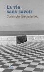 La vie sans savoir, Christophe Etemadzadeh (par Arnaud Genon)