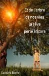 Et de l'arbre de nos vies la sève perle encore, Caroline Barth (par Patryck Froissart)