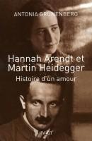 Hannah Arendt et Martin Heidegger, histoire d'un amour, Antonia Grunenberg