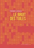 Le Bruit des tuiles, Thomas Giraud (par Emmanuelle Caminade)