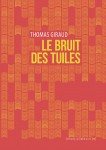 Le Bruit des tuiles, Thomas Giraud (par Guy Donikian)