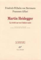 Martin Heidegger La vérité sur ses Cahiers noirs, Friedrich-Wilhelm von Herrmann, Francesco Alfieri (par Gilles Banderier)