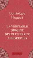 La véritable origine des plus beaux aphorismes, Dominique Noguez
