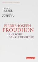 A propos de Pierre-Joseph Proudhon L'Anarchie sans le désordre, Thibault Isabel, par Didier Smal