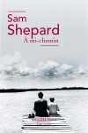 A Mi-Chemin, Sam Shepard