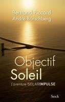 Objectif Soleil, L'aventure Solar Impulse, Bertrand Piccard, André Borschberg
