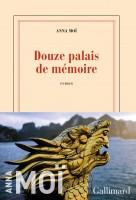 Douze palais de mémoire, Anna Moï (par Stéphane Bret)