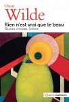 Rien n'est vrai que le beau, Œuvres choisies, Lettres, Oscar Wilde (par Matthieu Gosztola)