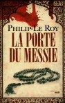 La Porte du Messie, Philip le Roy
