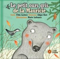 Le petit ours gris de la Mauricie, conte de Félix Leclerc, chansons d'Edgar Bori, illustrations Marie Lafrance