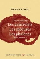 La Trilogie romanesque. Les Cancrelats. Les méduses. Les phalènes, Tchicaya U Tam'si