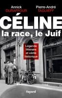 Céline, la race, le Juif, Pierre-André Taguieff, Annick Duraffour (Fayard) - LML