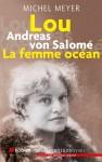 A propos de Lou Andréas von Salomé, La femme océan, Michel Meyer, par Nadia Agsous