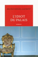 L'idiot du palais, Bruno Deniel-Laurent