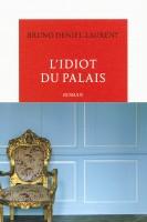 L'idiot du palais, Bruno Deniel-Laurent