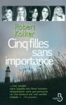 Cinq filles sans importance, Robert Kolker