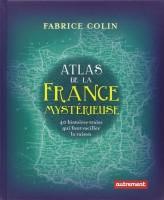 Atlas de la France mystérieuse, Fabrice Colin