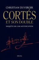 Cortés et son double, Christian Duverger