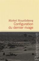 Configuration du dernier rivage, Michel Houellebecq (2ème recension)