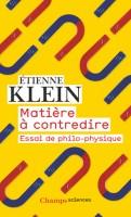 Matière à contredire Essai de philo-physique, Étienne Klein (par Marie-Pierre Fiorentino)