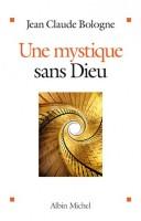 Une mystique sans Dieu, Jean-Claude Bologne