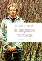 La sagesse du nomade, Bruce Chatwin