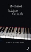 L'abécédaire d'un pianiste, Un livre pour les amoureux du piano, Alfred Brendel