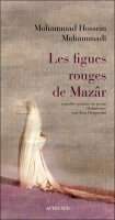 Les figues rouges de Mazâr, Mohammad Hossein Mohammadi