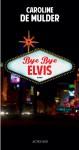 Bye Bye Elvis, Caroline De Mulder