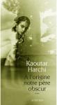 A l'origine notre père obscur, Kaoutar Harchi