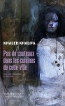 Pas de couteaux dans les cuisines de cette ville, Khaled Khalifa