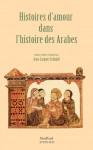 Histoires d'amour dans l'Histoire des Arabes, choisies, traduites et annotées par Jean-Jacques Schmidt