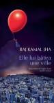 Elle lui bâtira une ville, Raj Kamal Jha