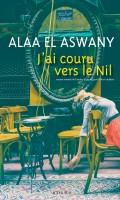 J'ai couru vers le Nil, Alaa El Aswany (par Tawfiq Belfadel)