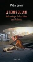 Le Temps de l'art, Anthropologie de la création des Modernes, Michel Guérin (par Pierre Windecker)