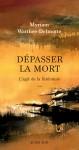 Dépasser la mort, L'agir de la littérature, Myriam Watthee-Delmotte (par Matthieu Gosztola)