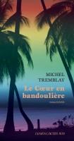 Le Cœur en bandoulière, Michel Tremblay (par Marie du Crest)