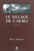Le sillage de l'oubli, Bruce Machart