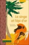 Le singe et l'épi d'or (un conte du Mexique), Claire Laurens et Martine Bourre
