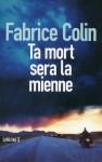 Ta mort sera la mienne, Fabrice Colin