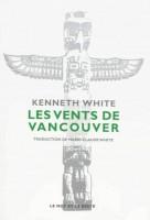 Les vents de Vancouver, escales dans l'espace-temps du Pacifique Nord, Kenneth White