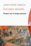Les yeux ouverts Propos sur le temps présent, Jean-Pierre Siméon, par Marie du Crest