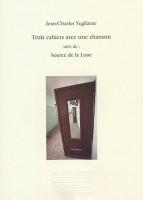 Trois cahiers avec une chanson, Jean-Charles Vegliante (par Didier Ayres)