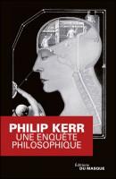 Une enquête philosophique, Philip Kerr