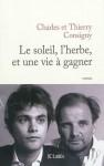 Le soleil, l'herbe et une vie à gagner, Charles et Thierry Consigny