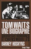 Tom Waits, une biographie, Barney Hoskyns