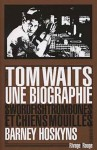 Tom Waits, une biographie, Barney Hoskyns