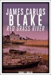 Red Grass River, James Carlos Blake