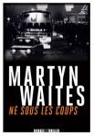 Né sous les coups, Martyn Waites