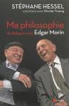 Ma philosophie et dialogues avec Edgar Morin, Stéphane Hessel, Nicolas Truong, Edgar Morin